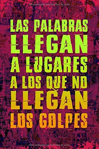 cuaderno: LAS PALABRAS LLEGAN A LUGARES A LOS QUE NO LLEGAN LOS GOLPES