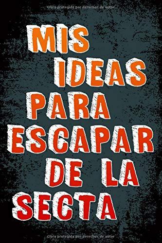 cuaderno: MIS IDEAS PARA ESCAPAR DE LA SECTA