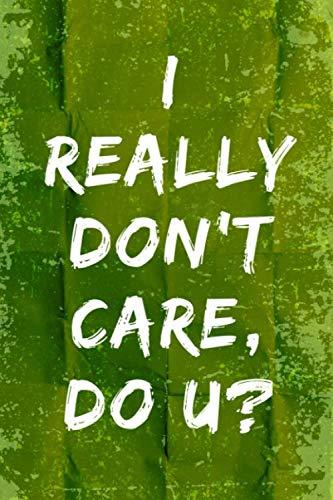 cuaderno: I REALLY DON'T CARE, DO U?